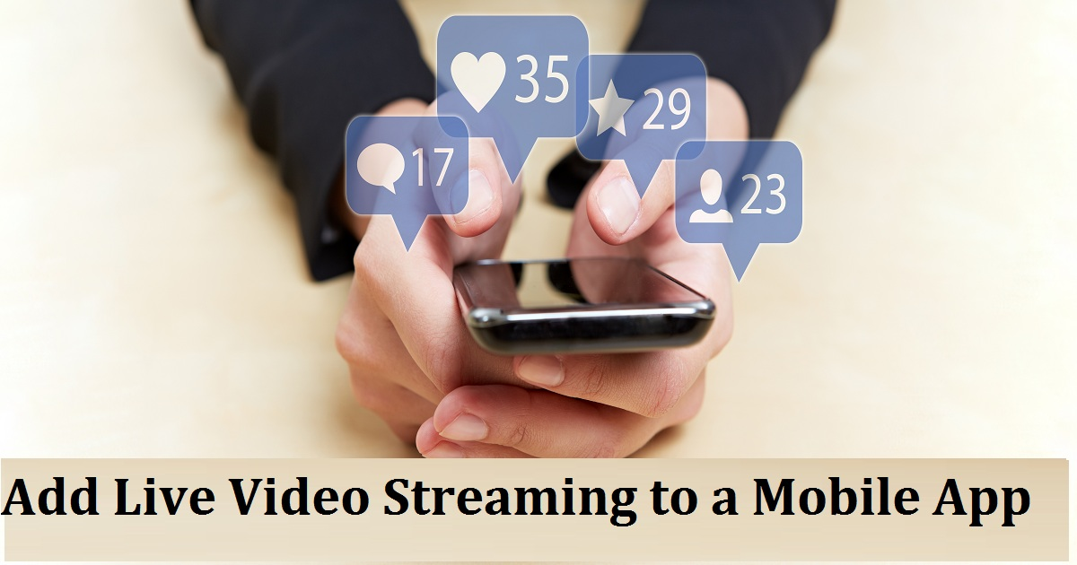 Add Live Video Streaming to a Mobile App