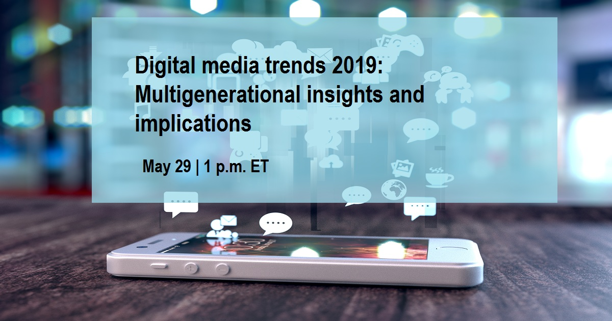 Digital media trends 2019: Multigenerational insights and implications