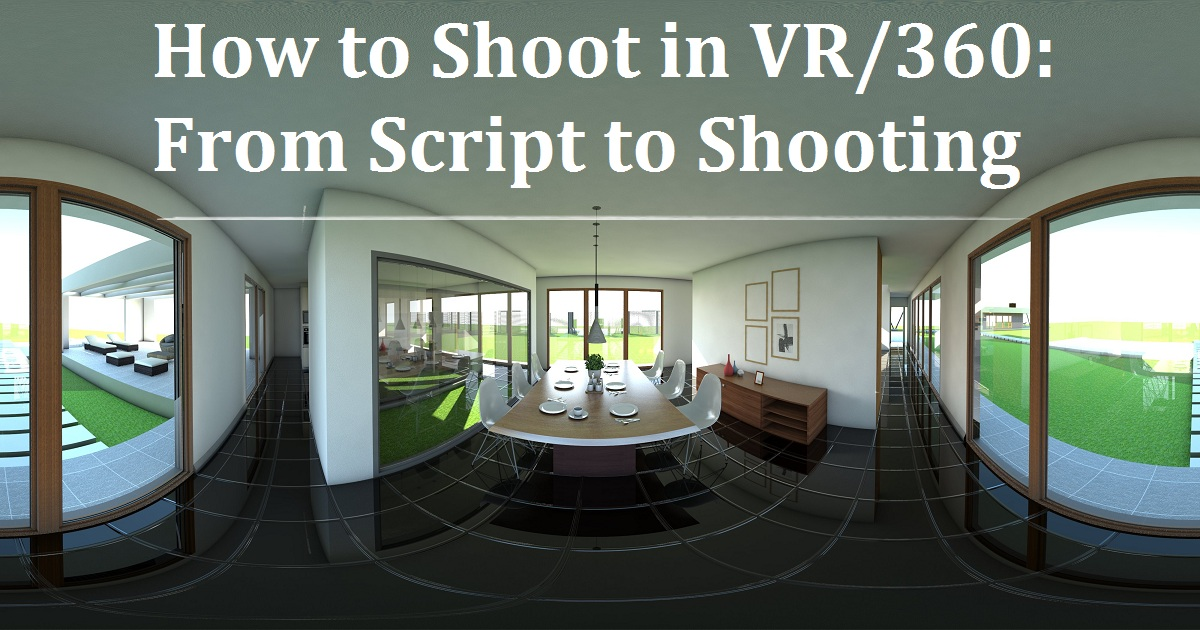 How to Shoot in VR/360: From Script to Shooting