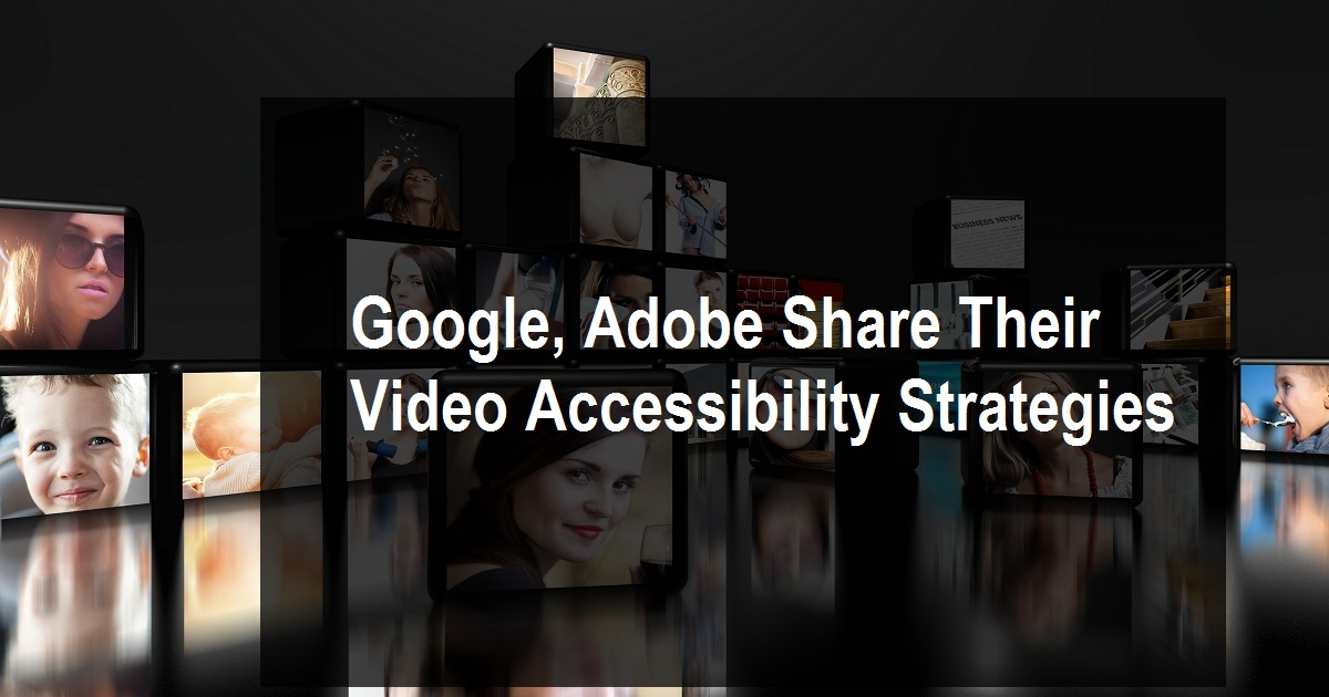 Google, Adobe Share Their Video Accessibility Strategies