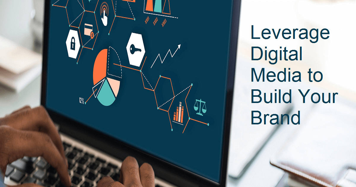Leverage Digital Media to Build Your Brand