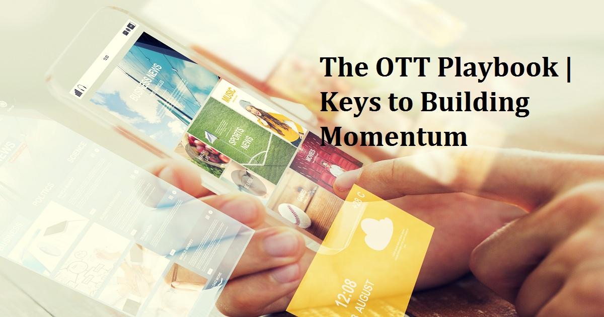 The OTT Playbook | Keys to Building Momentum