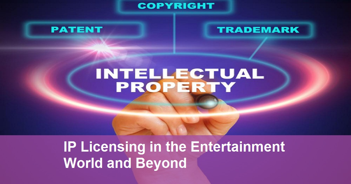 IP Licensing in the Entertainment World and Beyond