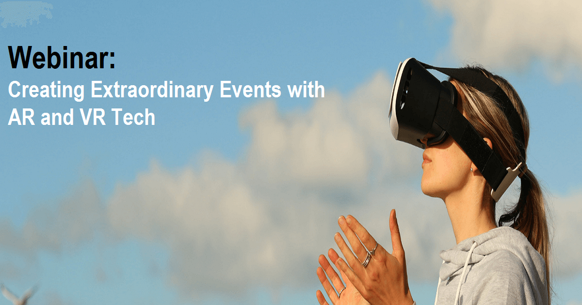 Creating Extraordinary Events with AR and VR Tech