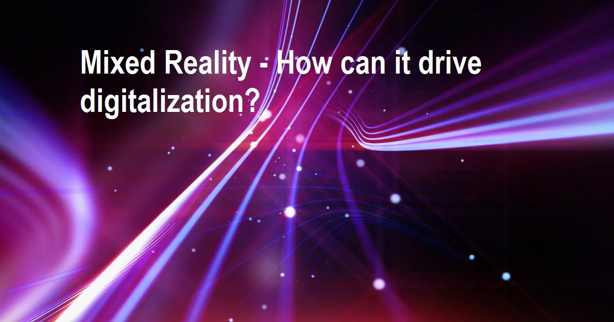 Mixed Reality - How can it drive digitalization?
