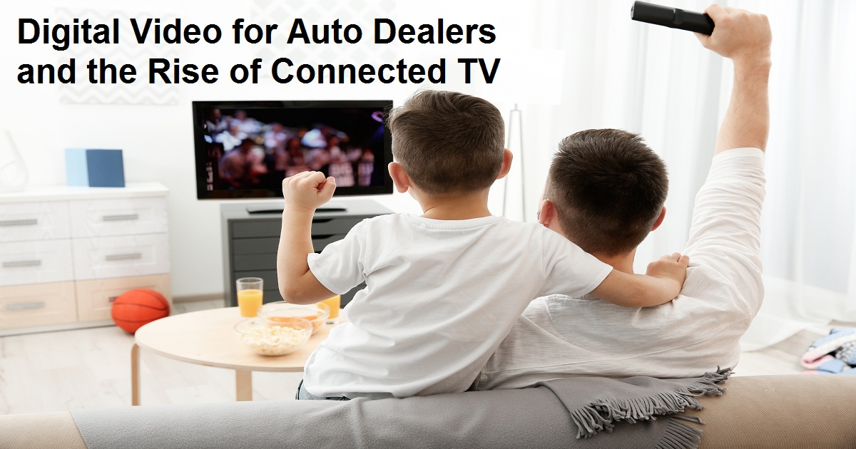 Digital Video for Auto Dealers and the Rise of Connected TV