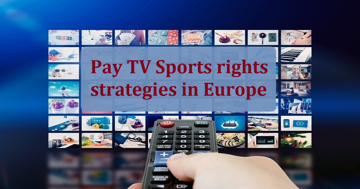 Pay TV Sports rights strategies in Europe