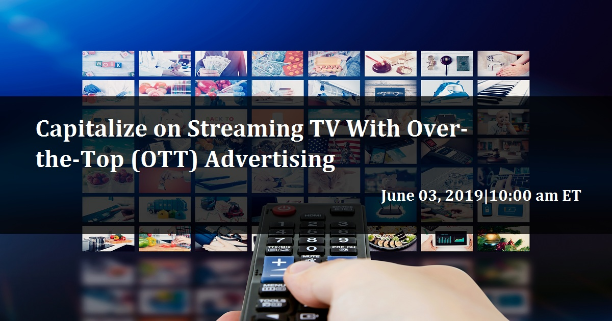 Capitalize on Streaming TV With Over-the-Top (OTT) Advertising