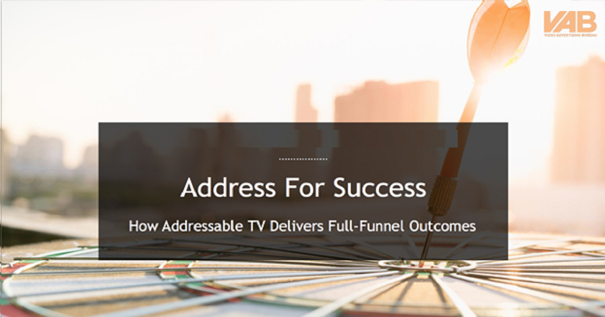 ADDRESS FOR SUCCESS: HOW ADDRESSABLE TV DELIVERS FULL-FUNNEL OUTCOMES