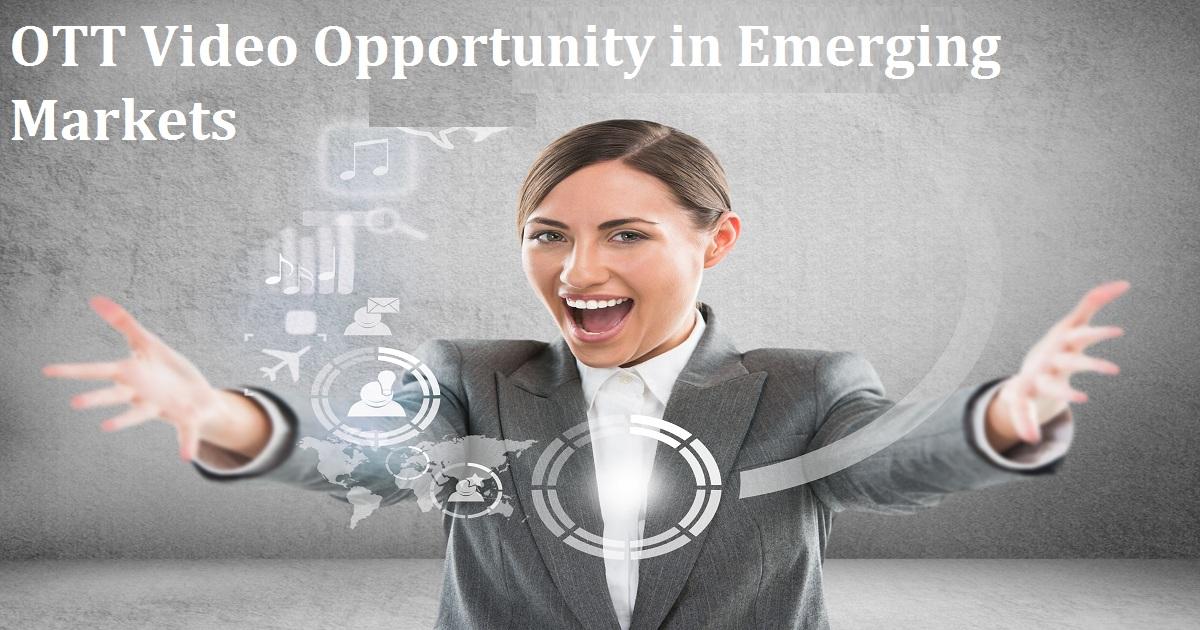 OTT Video Opportunity in Emerging Markets
