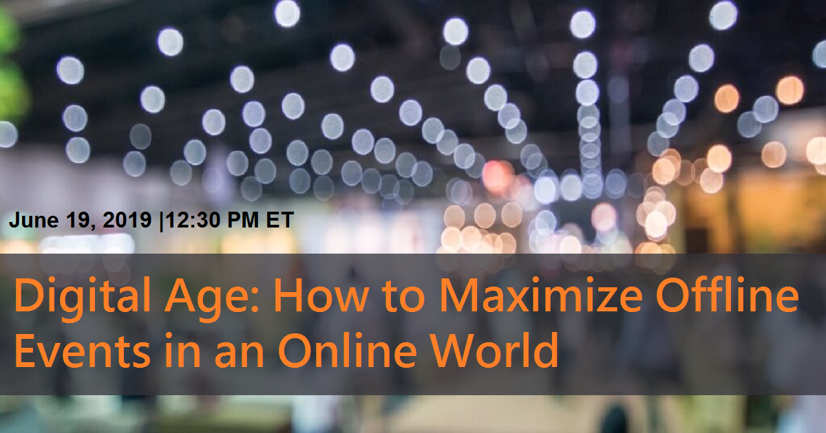 Digital Age: How to Maximize Offline Events in an Online World