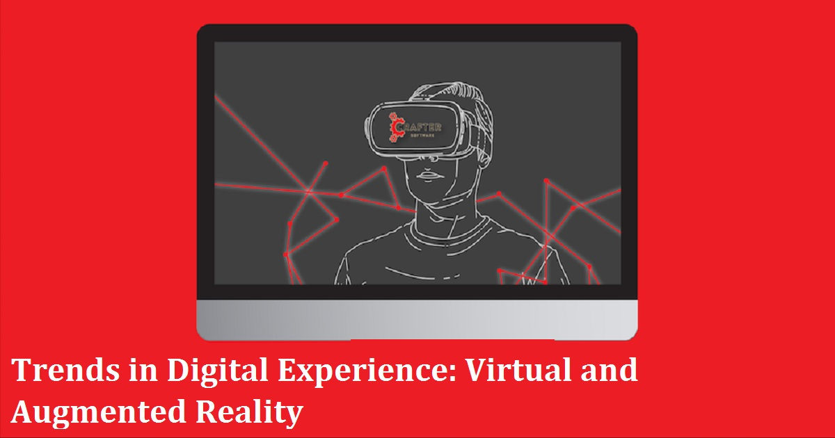 Trends in Digital Experience: Virtual and Augmented Reality