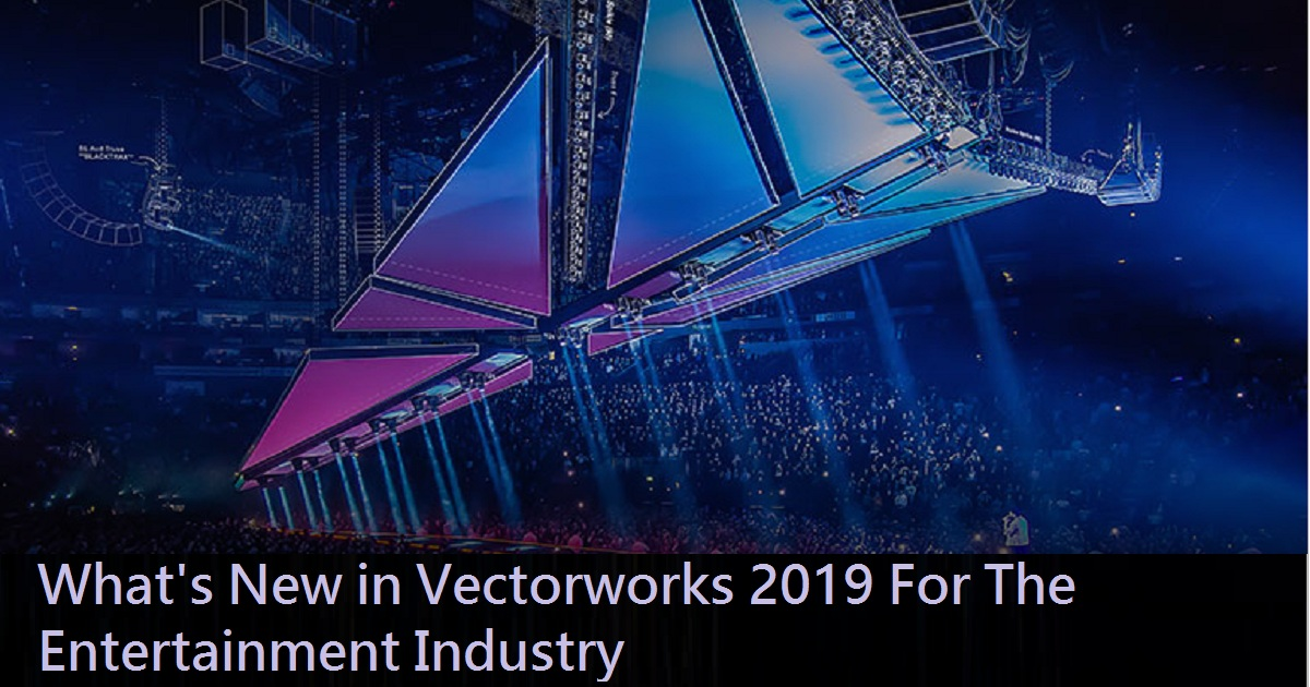 What's New in Vectorworks 2019 For The Entertainment Industry