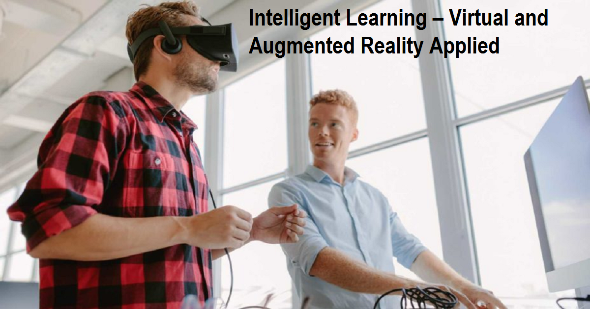 Intelligent Learning – Virtual and Augmented Reality Applied