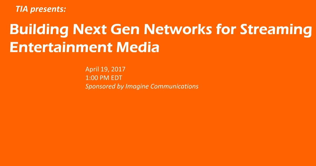 Building Next Gen Networks for Streaming Entertainment Media