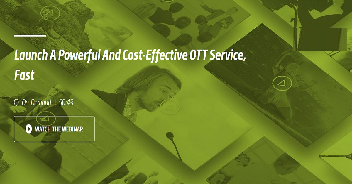 Launch A Powerful And Cost-Effective OTT Service, Fast