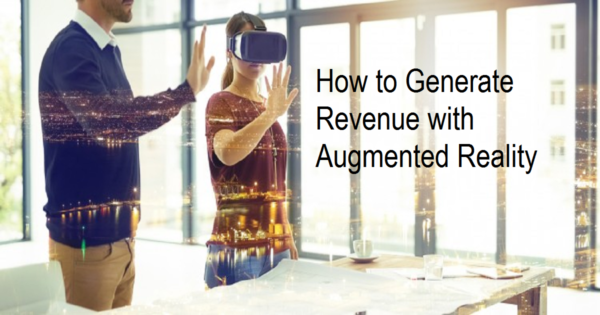 How to Generate Revenue with Augmented Reality