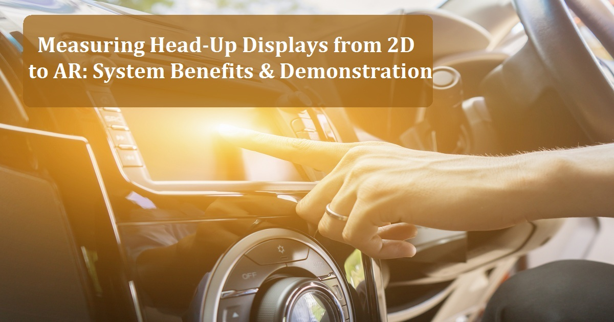 Measuring Head-Up Displays from 2D to AR: System Benefits & Demonstration