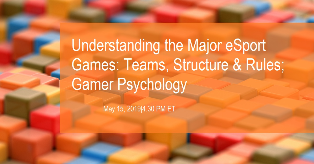Understanding the Major eSport Games: Teams, Structure & Rules; Gamer Psychology