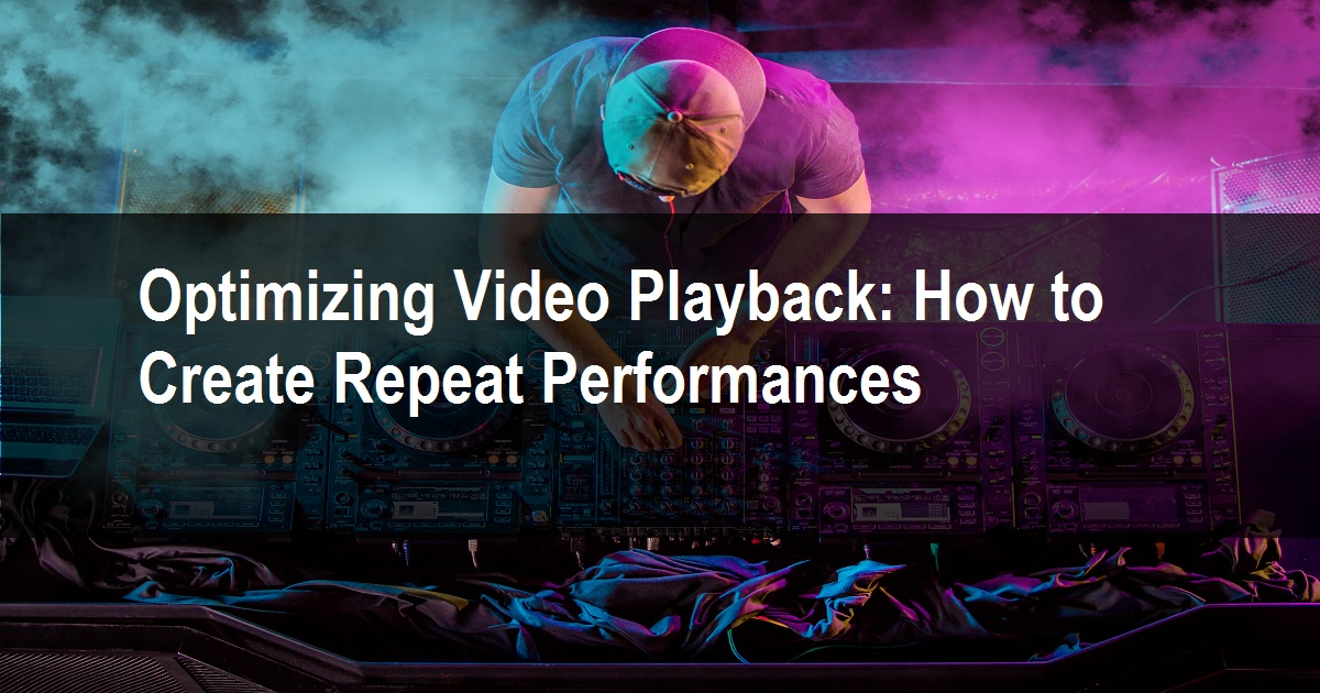 Optimizing Video Playback: How to Create Repeat Performances
