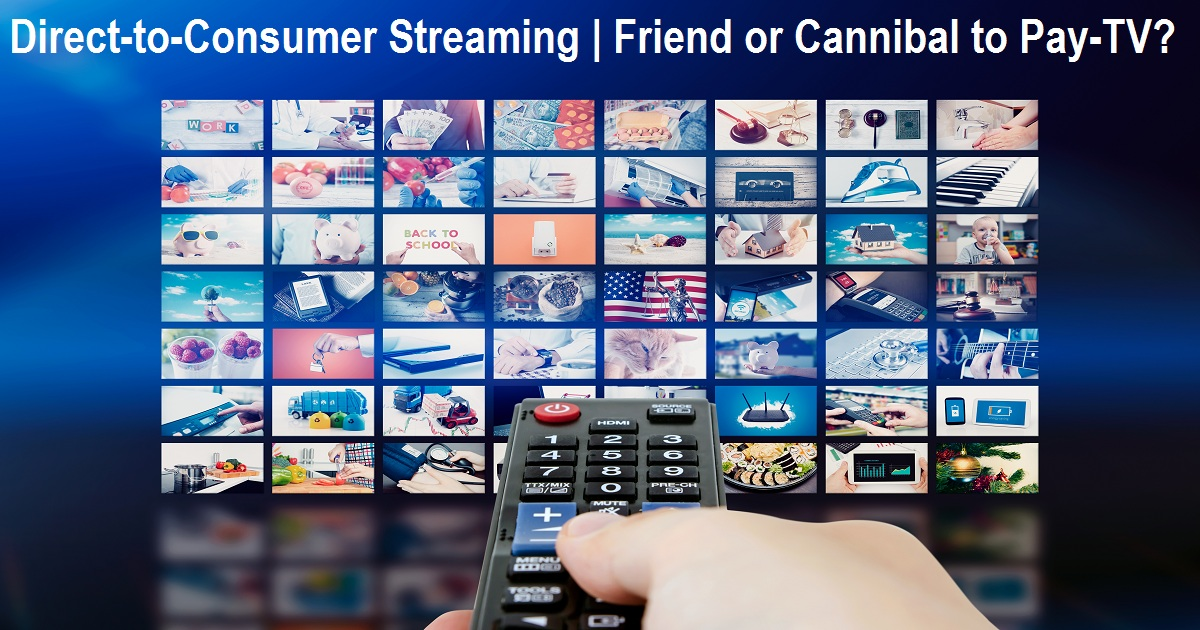 Direct-to-Consumer Streaming | Friend or Cannibal to Pay-TV?