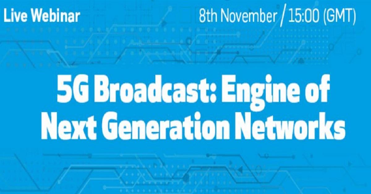 5G Broadcast: Engine of Next Generation Networks