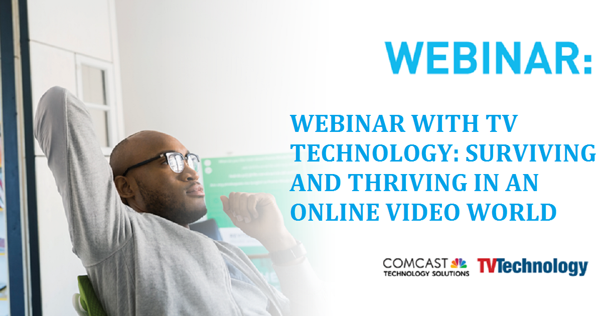 WEBINAR WITH TV TECHNOLOGY: SURVIVING AND THRIVING IN AN ONLINE VIDEO WORLD