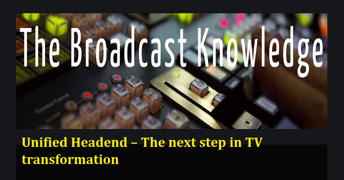 Unified Headend – The next step in TV transformation