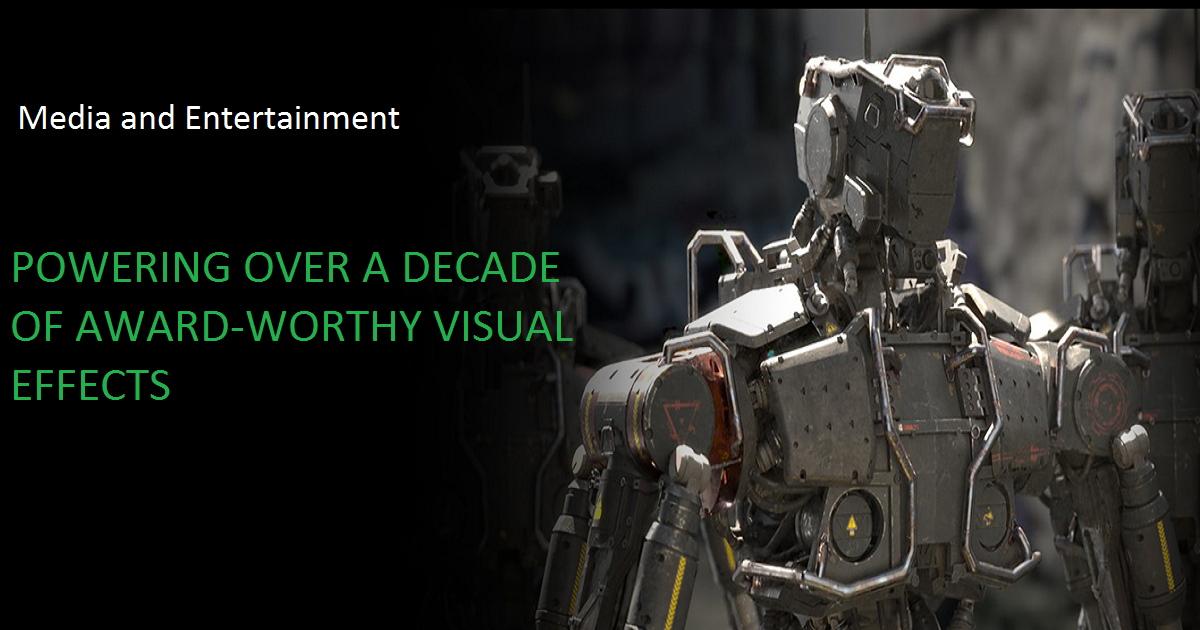 Media and Entertainment POWERING OVER A DECADE OF AWARD-WORTHY VISUAL EFFECTS