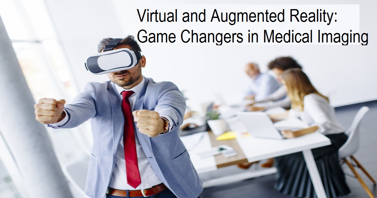 Virtual and Augmented Reality: Game Changers in Medical Imaging