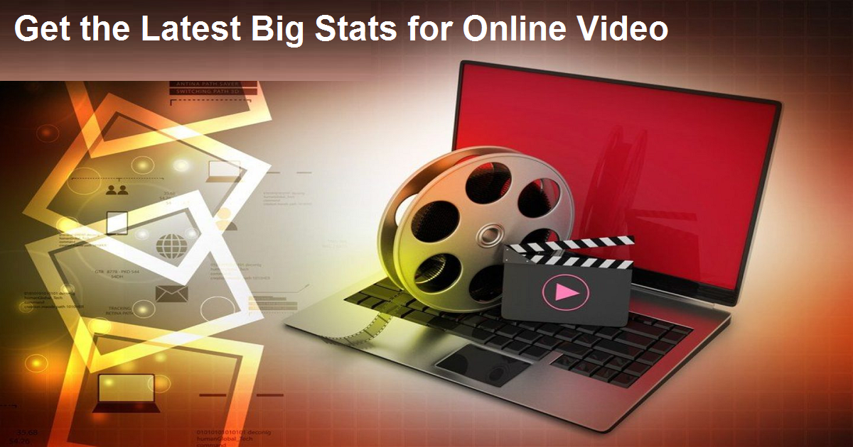 Get the Latest Big Stats for Online Video
