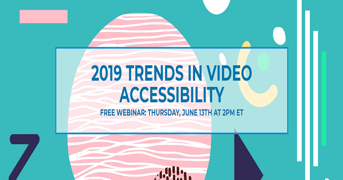 2019 TRENDS IN VIDEO ACCESSIBILITY