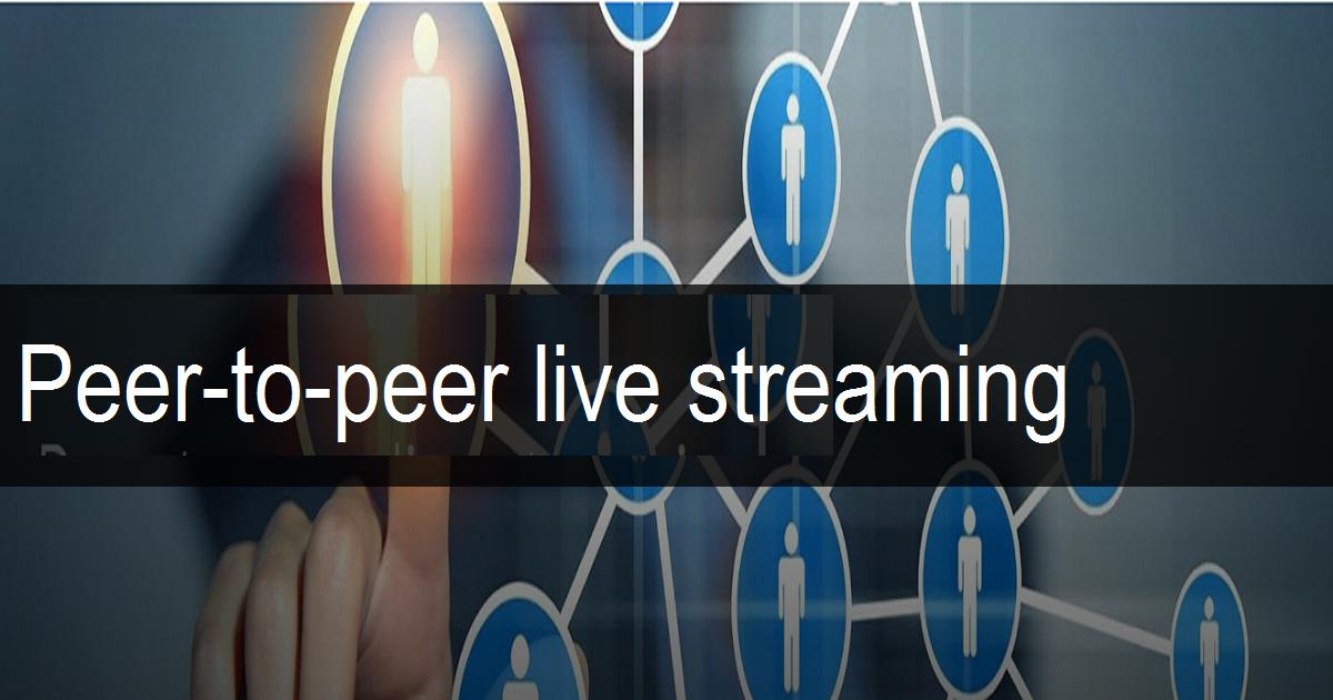Peer-to-peer live streaming