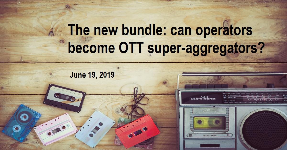 The new bundle: can operators become OTT super-aggregators?