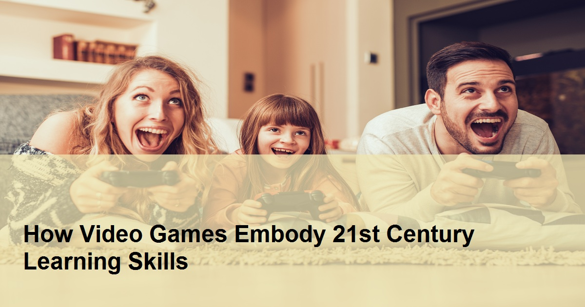 How Video Games Embody 21st Century Learning Skills