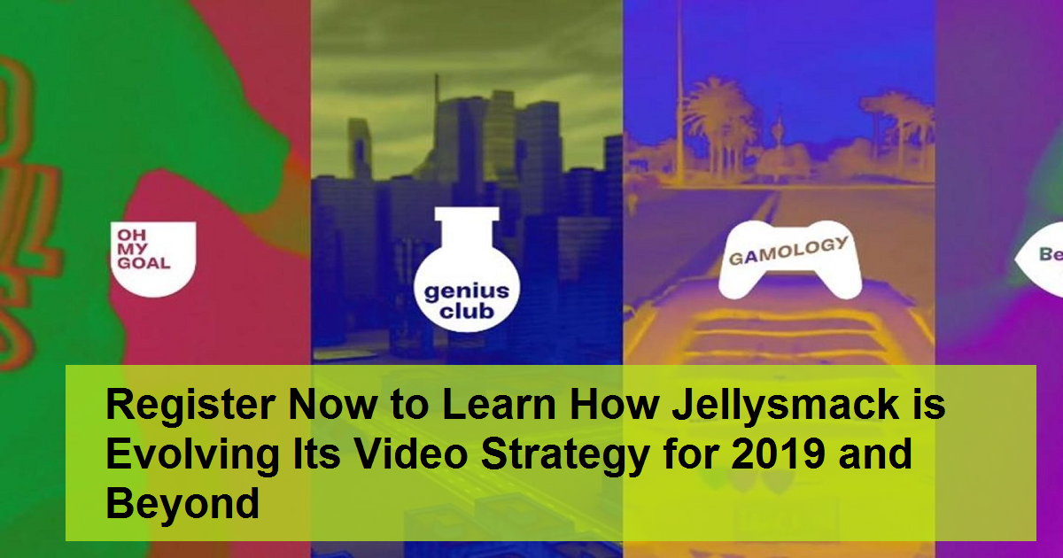Register Now to Learn How Jellysmack is Evolving Its Video Strategy for 2019 and Beyond