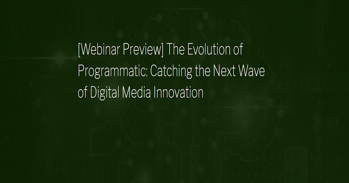 The Evolution of Programmatic: Catching the Next Wave of Digital Media Innovation