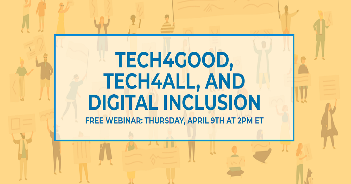 TECH4GOOD, TECH4ALL, AND DIGITAL INCLUSION