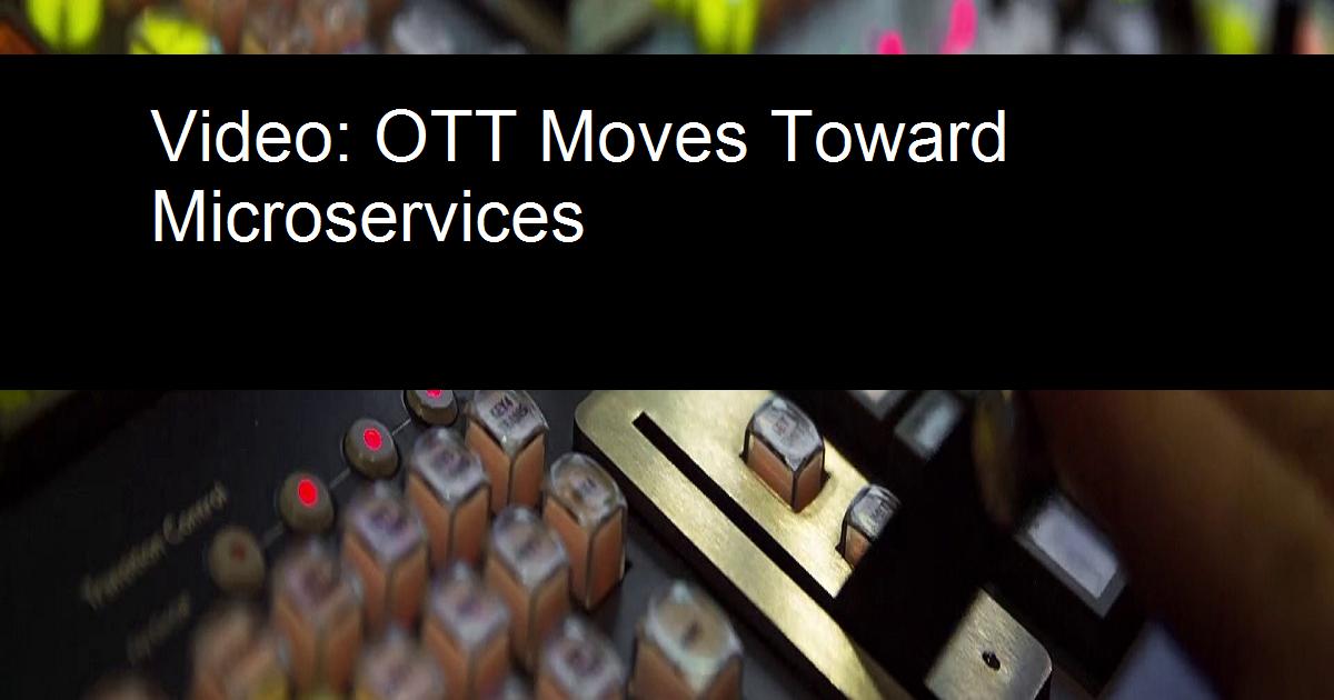Video: OTT Moves Toward Microservices