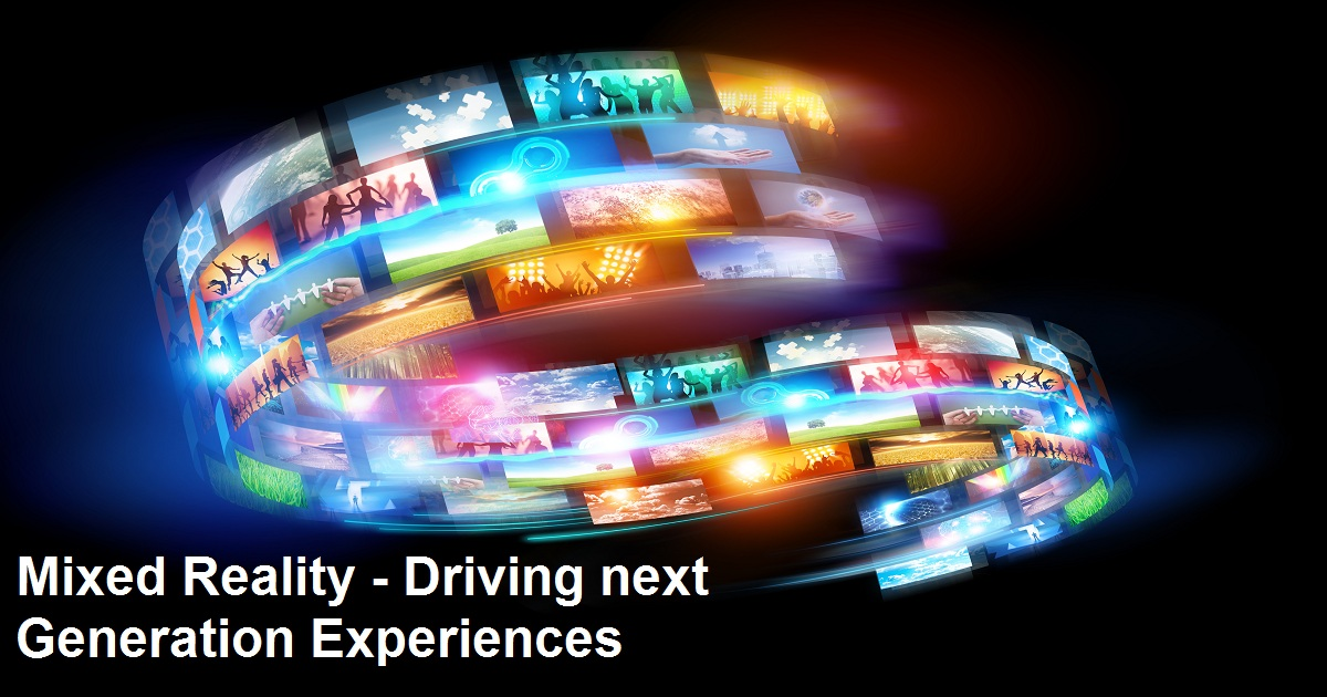 Mixed Reality - Driving next Generation Experiences