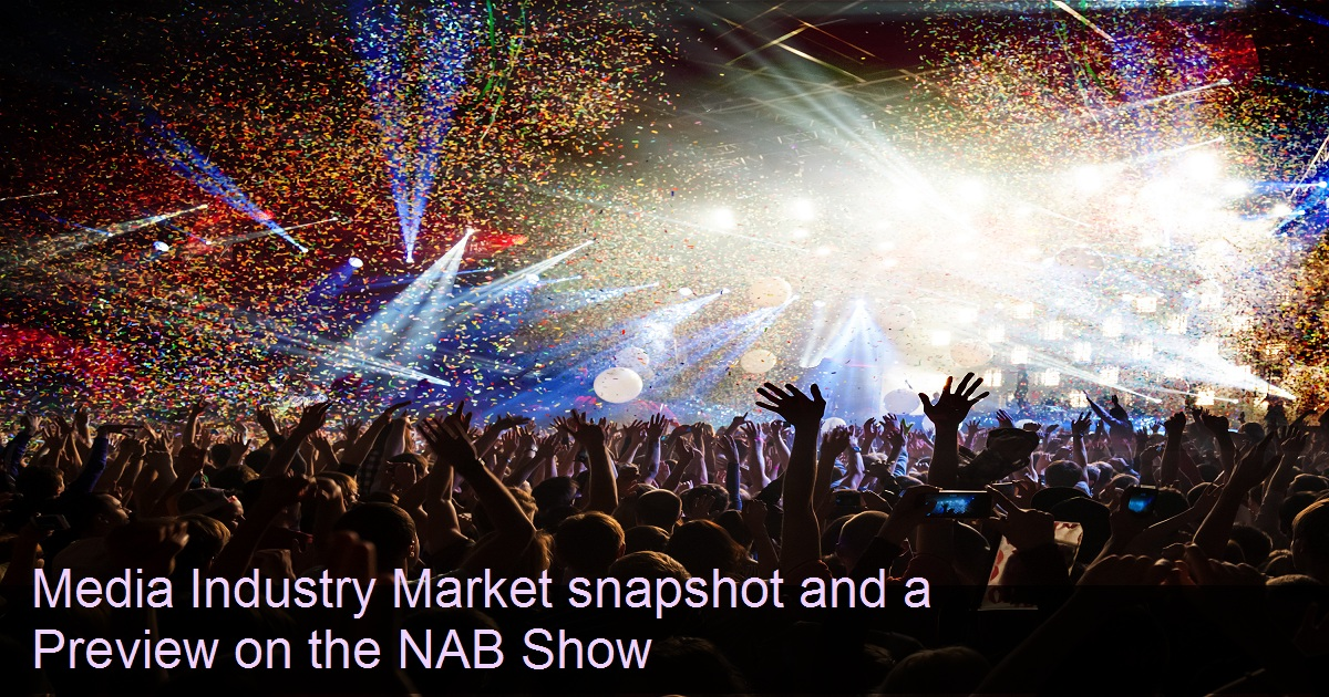 Media Industry Market snapshot and a Preview on the NAB Show