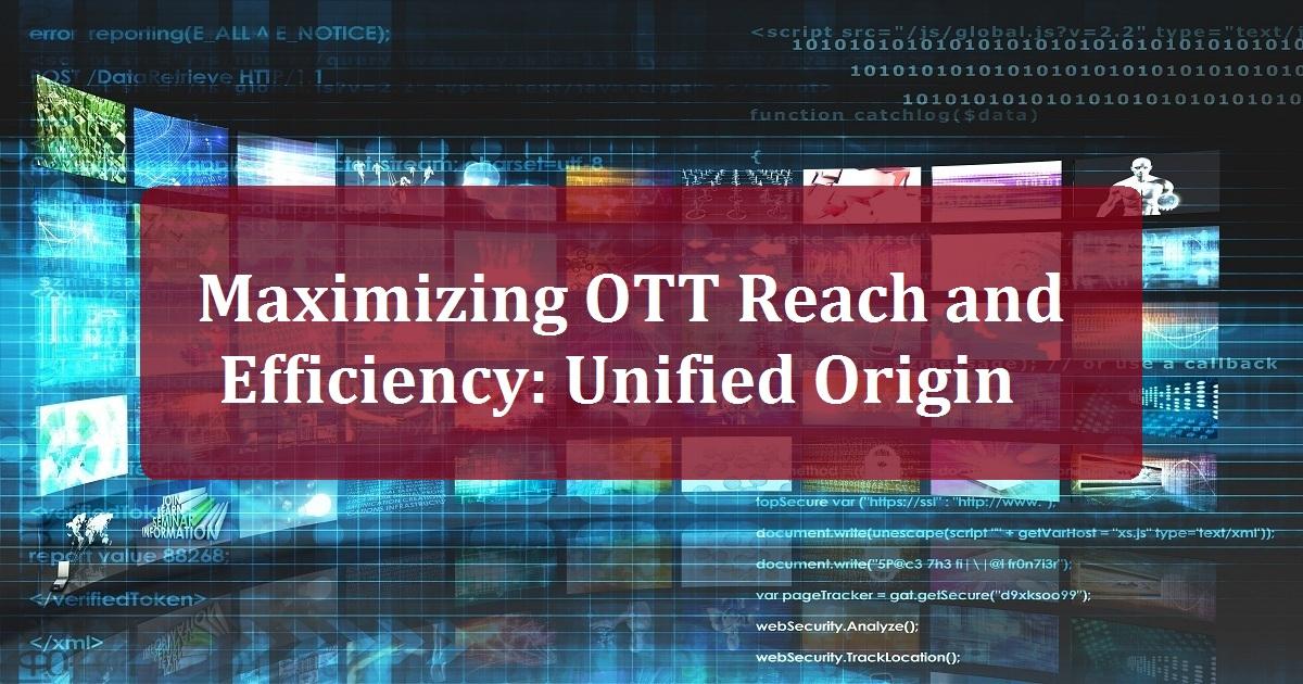 Maximizing OTT Reach and Efficiency: Unified Origin