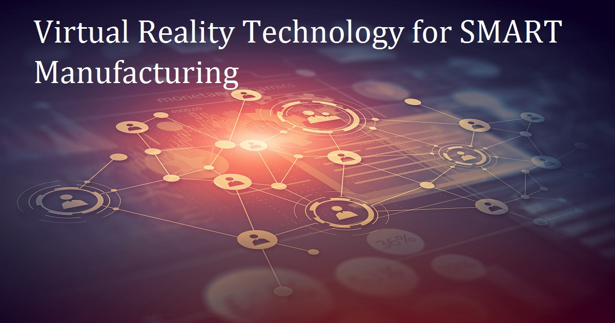 Virtual Reality Technology for SMART Manufacturing