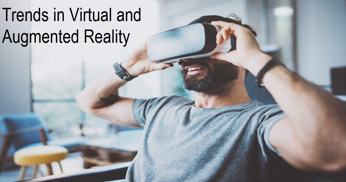 Trends in Virtual and Augmented Reality