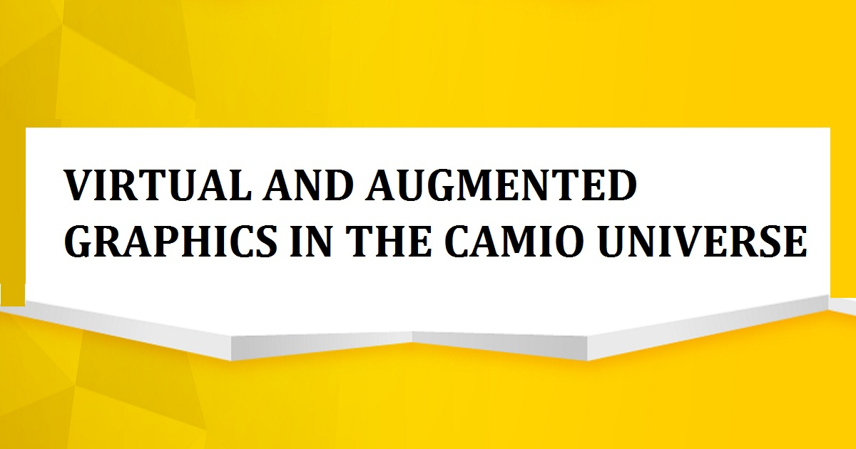 VIRTUAL AND AUGMENTED GRAPHICS IN THE CAMIO UNIVERSE