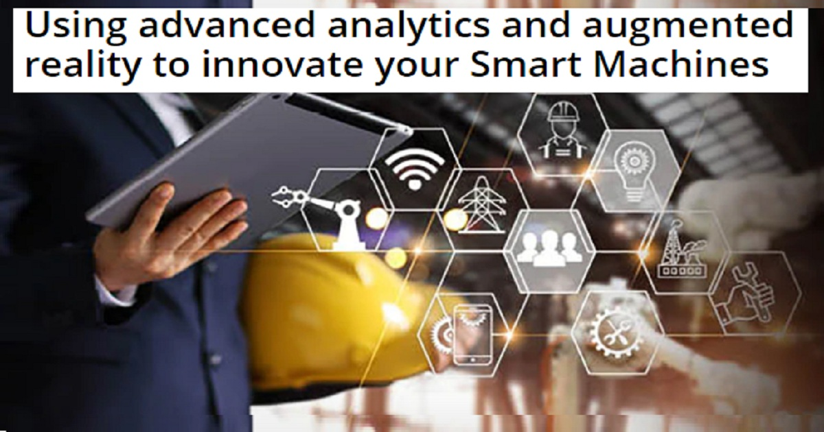 Using advanced analytics and augmented reality to innovate your Smart Machines