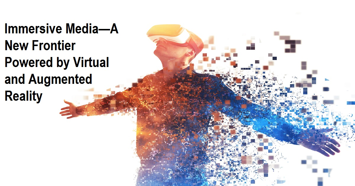 Immersive Media—A New Frontier Powered by Virtual and Augmented Reality