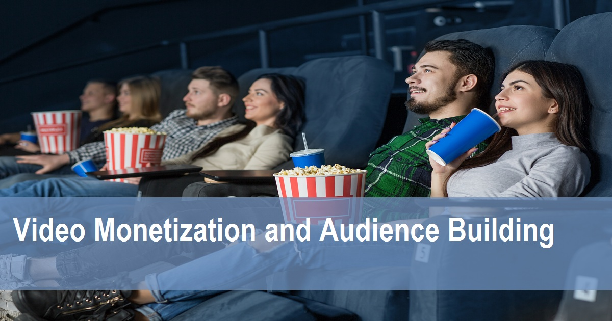 Video Monetization and Audience Building