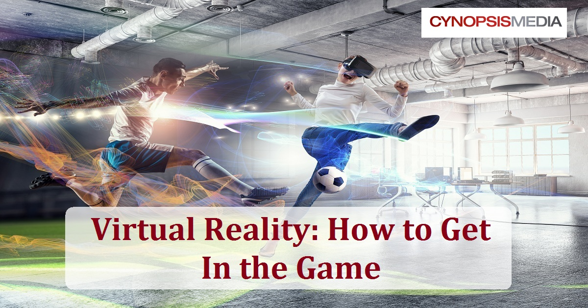 Virtual Reality: How to Get in the Game