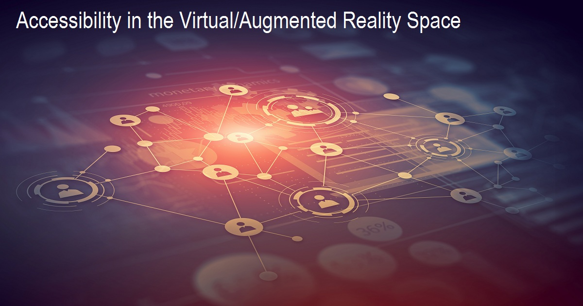 Accessibility in the Virtual/Augmented Reality Space